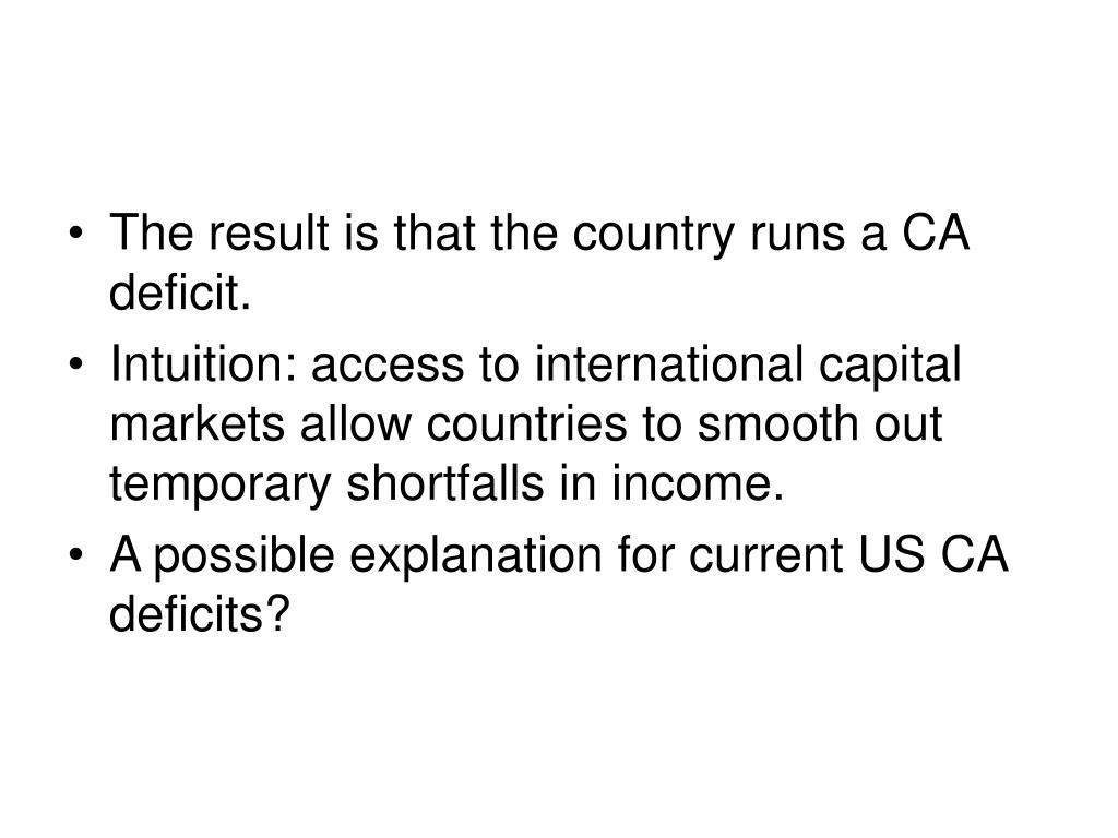 The result is that the country runs a CA deficit.