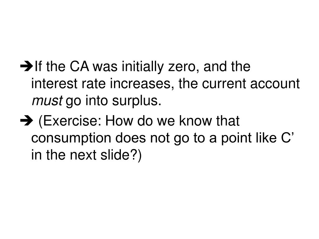 If the CA was initially zero, and the interest rate increases, the current account