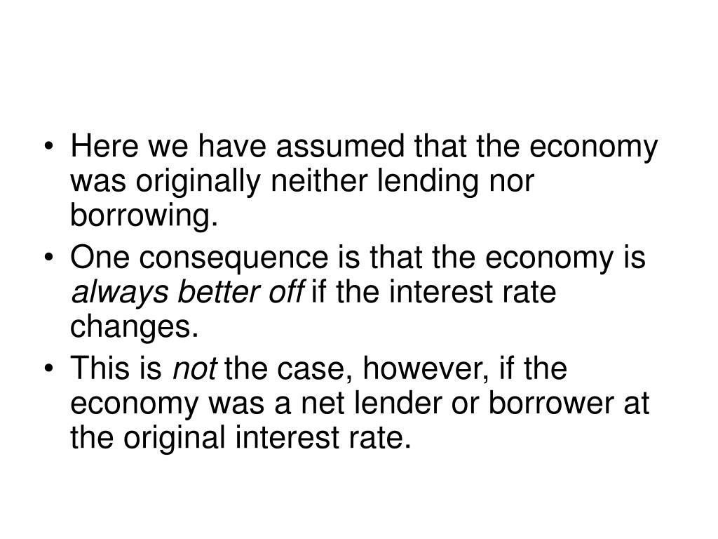Here we have assumed that the economy was originally neither lending nor borrowing.