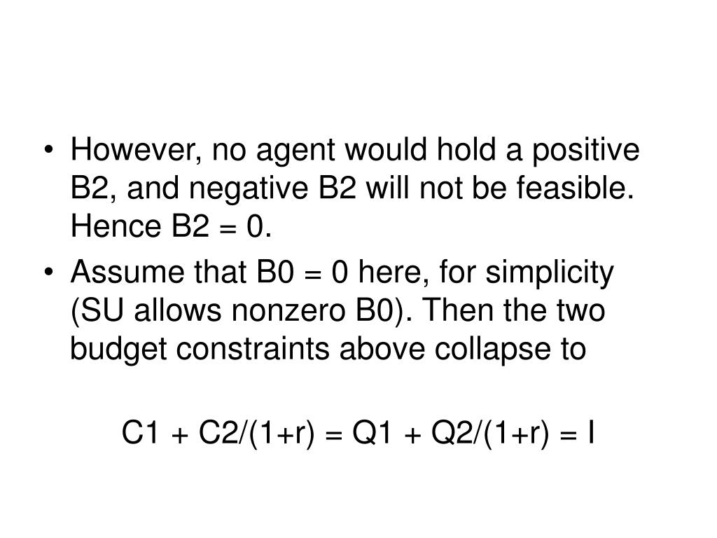 However, no agent would hold a positive B2, and negative B2 will not be feasible. Hence B2 = 0.