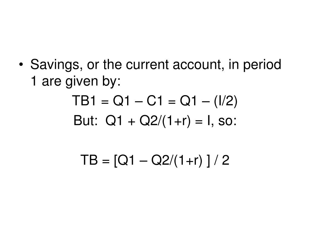 Savings, or the current account, in period 1 are given by: