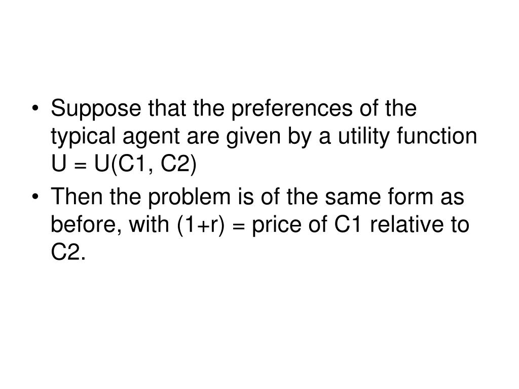 Suppose that the preferences of the typical agent are given by a utility function U = U(C1, C2)
