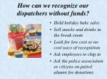 how can we recognize our dispatchers without funds