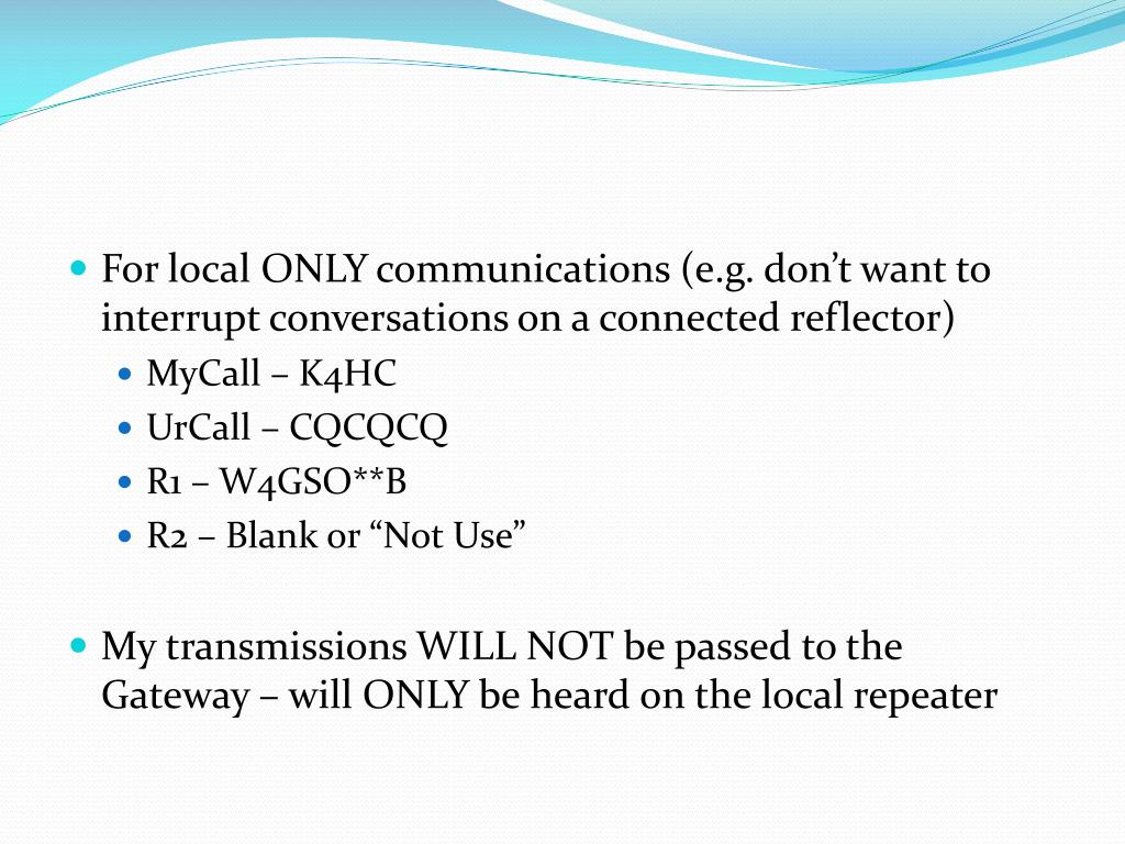 For local ONLY communications (e.g. don't want to interrupt conversations on a connected reflector)