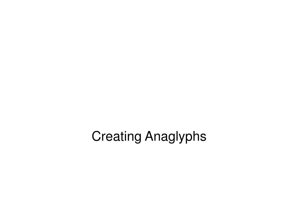 creating anaglyphs