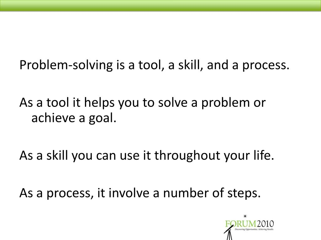Problem-solving is a tool, a skill, and a process.