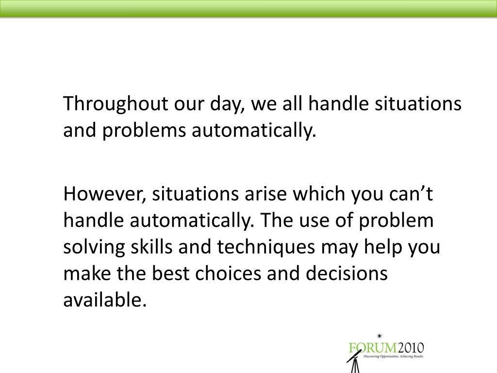 Throughout our day, we all handle situations and problems automatically.