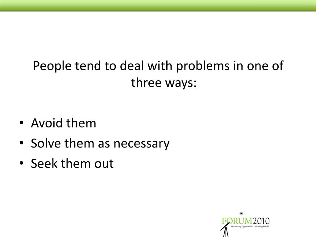 People tend to deal with problems in one of three ways: