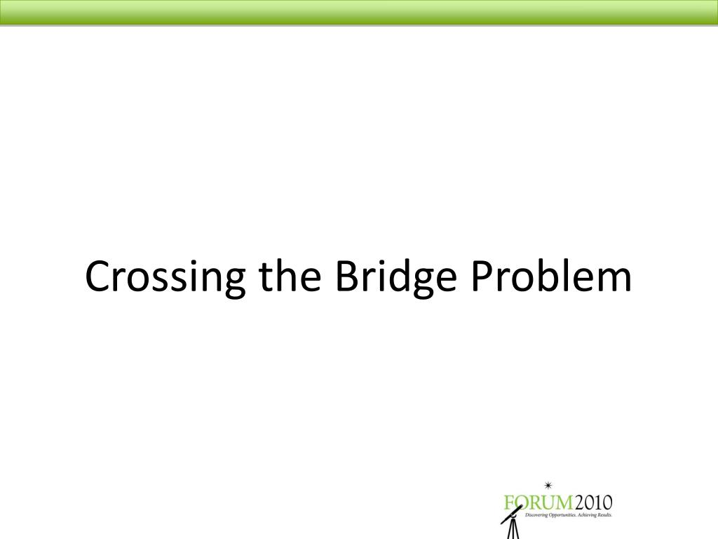 Crossing the Bridge Problem