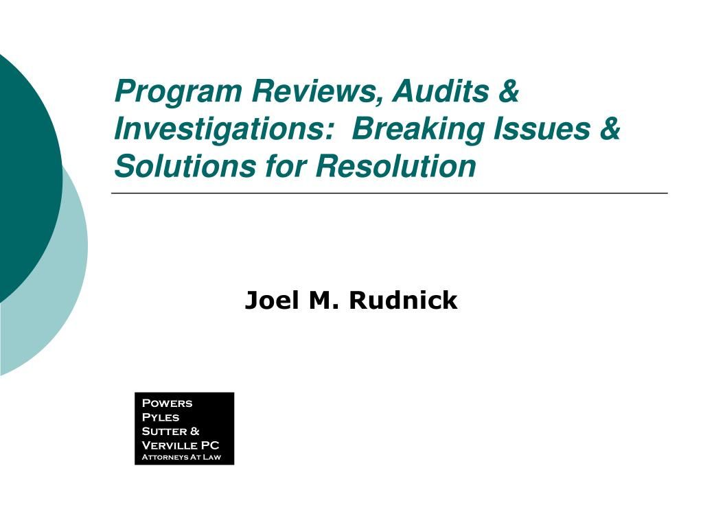 Program Reviews, Audits & Investigations:  Breaking Issues & Solutions for Resolution