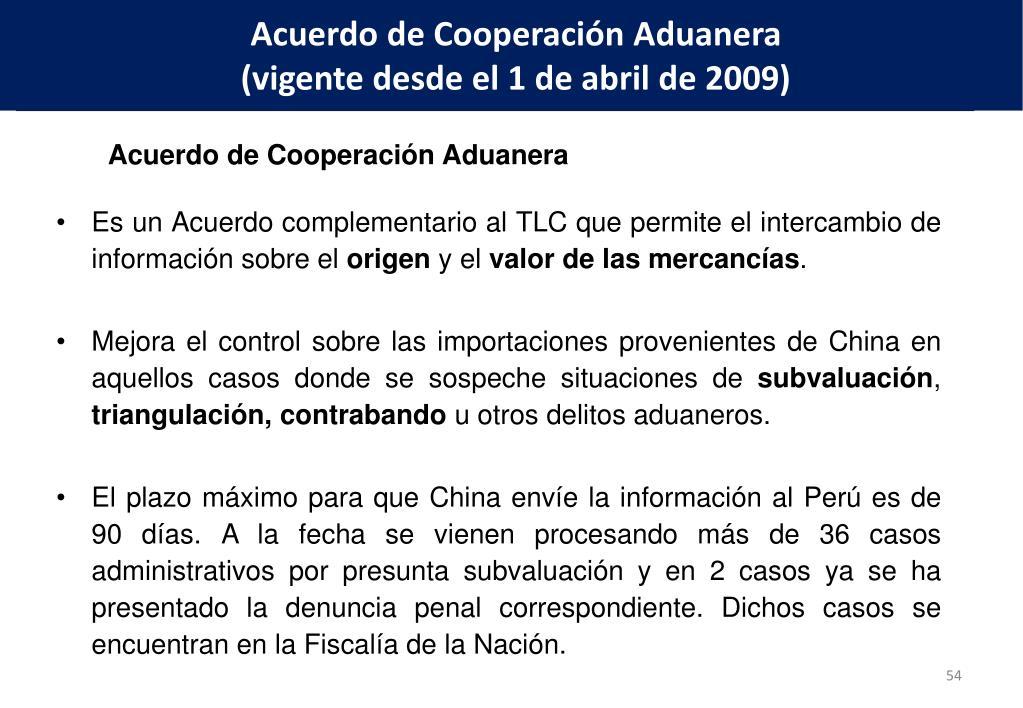 Es un Acuerdo complementario al TLC que permite el intercambio de información sobre el