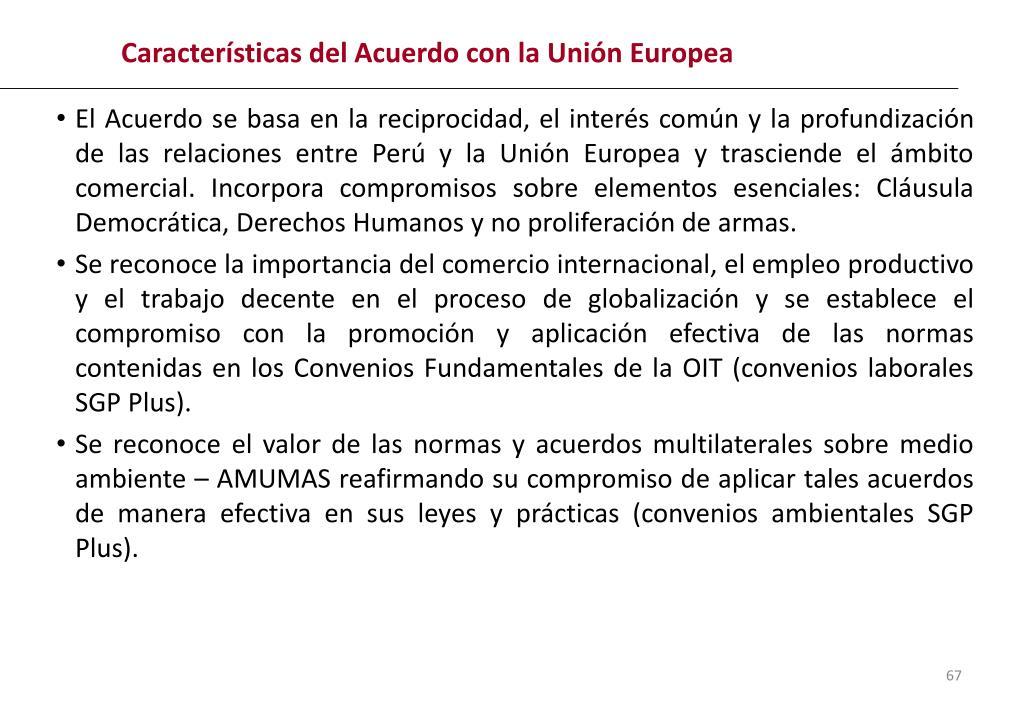 El Acuerdo se basa en la reciprocidad, el interés común y la profundización de las relaciones entre Perú y la Unión Europea y t
