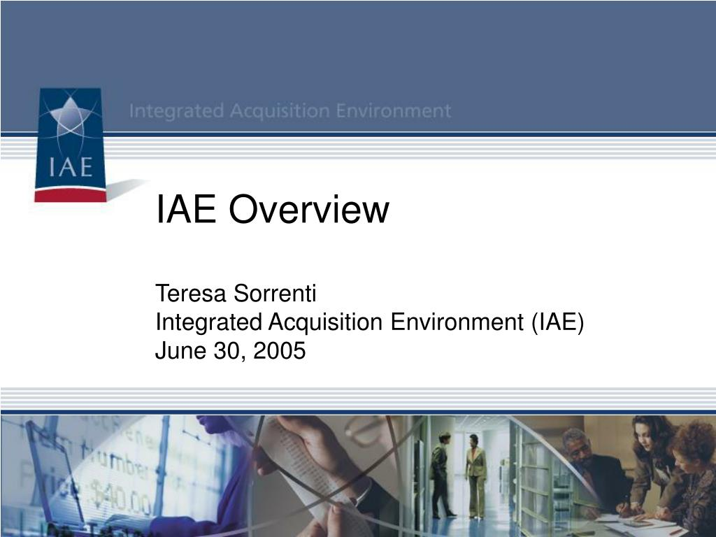 iae overview teresa sorrenti integrated acquisition environment iae june 30 2005 l.