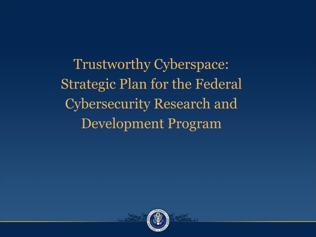 Trustworthy Cyberspace: