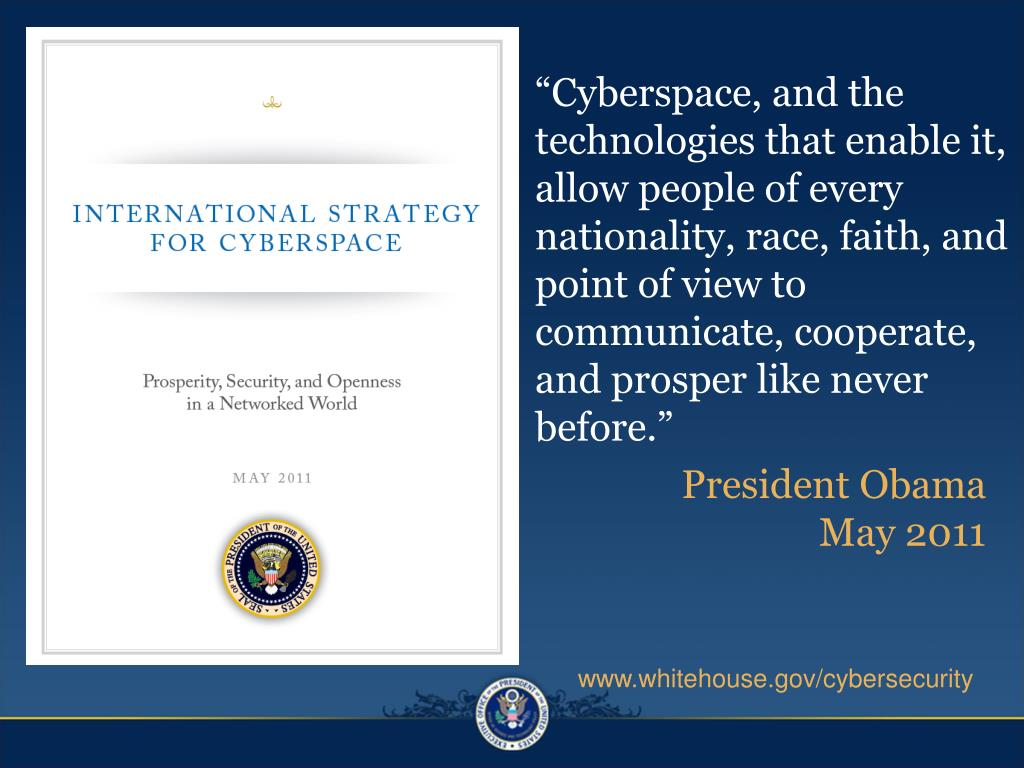 """""""Cyberspace, and the technologies that enable it, allow people of every nationality, race, faith, and point of view to communicate, cooperate, and prosper like never before."""""""