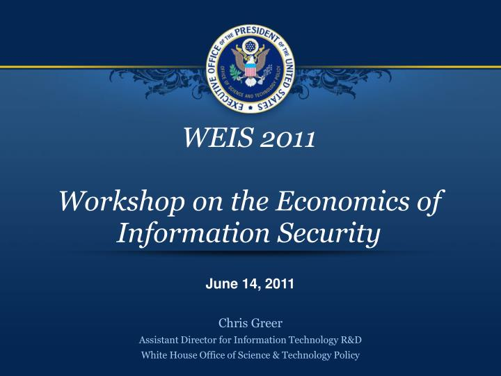 Weis 2011 workshop on the economics of information security