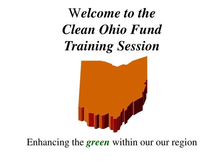 W elcome to the clean ohio fund training session