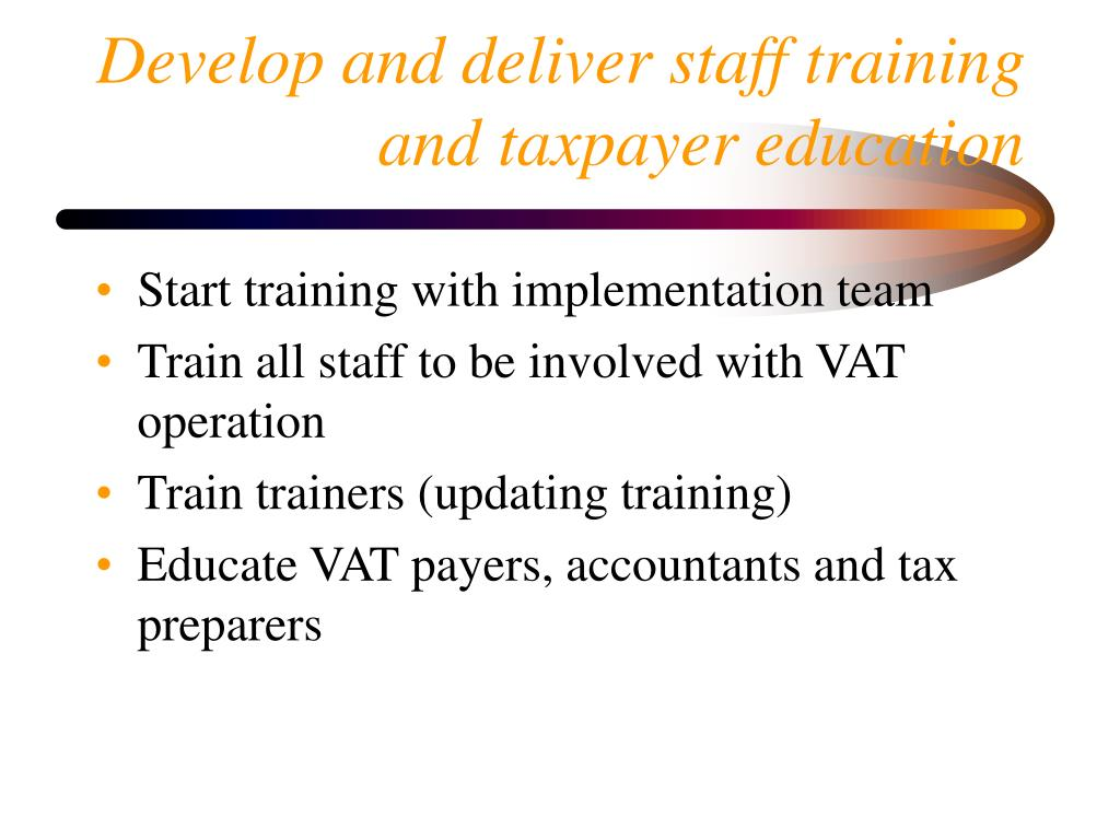 Develop and deliver staff training and taxpayer education