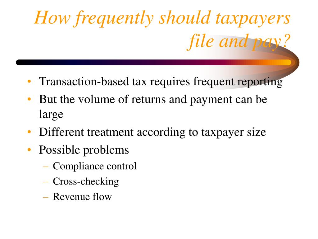 How frequently should taxpayers file and pay?