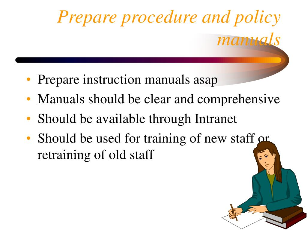 Prepare procedure and policy manuals