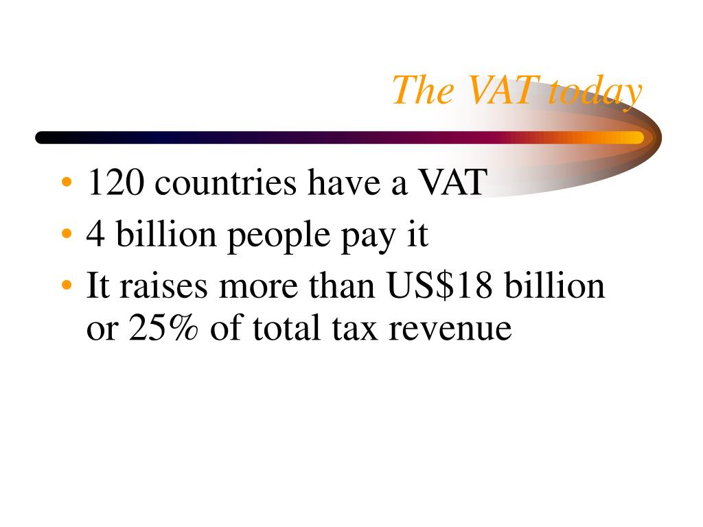 The VAT today