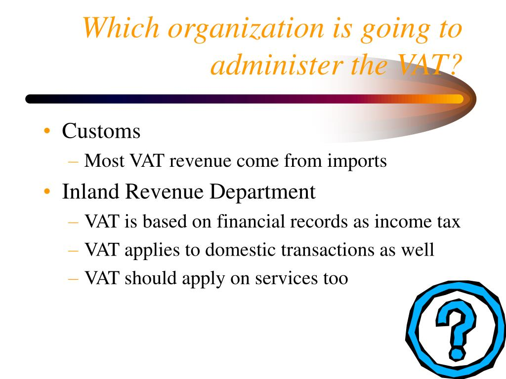 Which organization is going to administer the VAT?