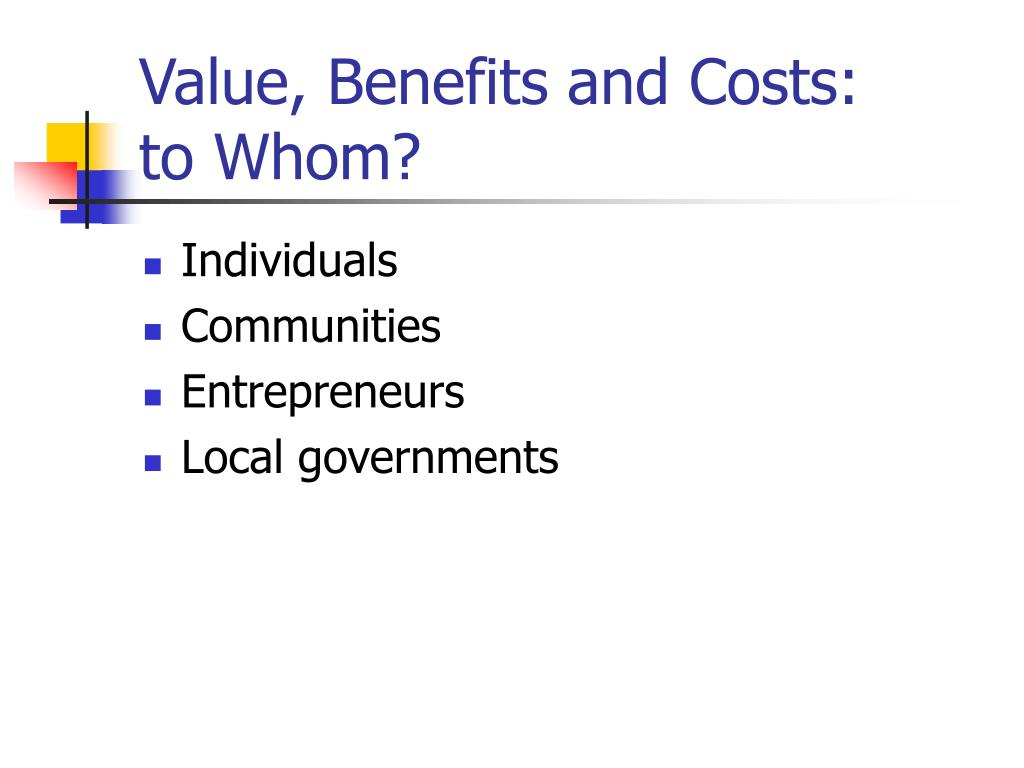 Value, Benefits and Costs: