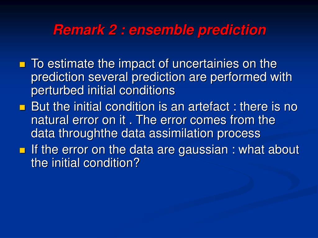 Remark 2 : ensemble prediction