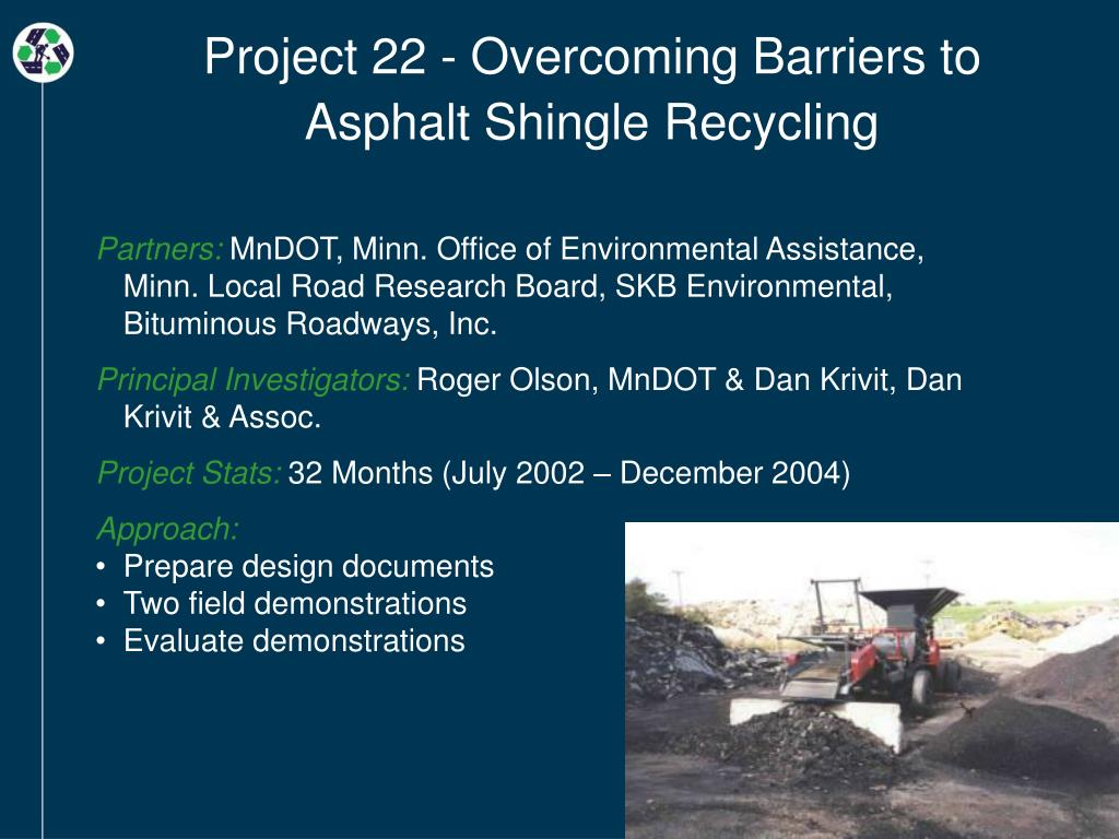 Project 22 - Overcoming Barriers to Asphalt Shingle Recycling