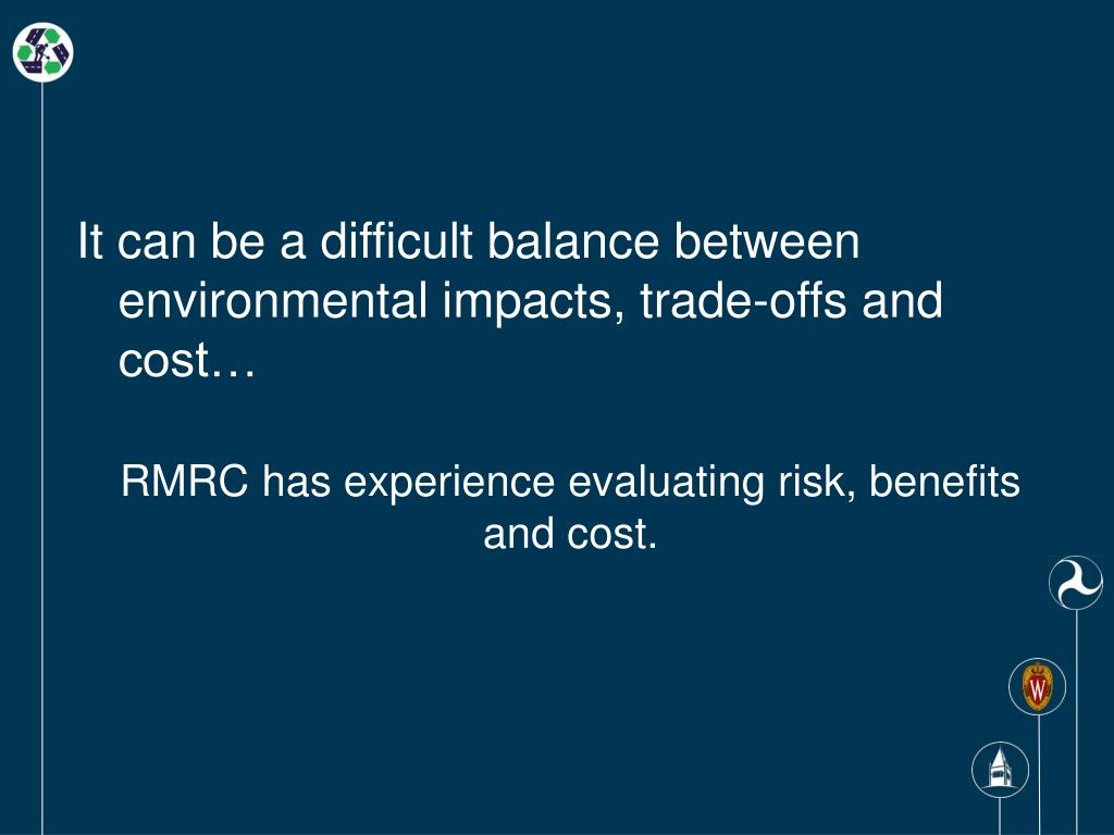 It can be a difficult balance between environmental impacts, trade-offs and cost…