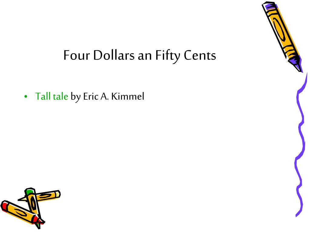 Four Dollars an Fifty Cents
