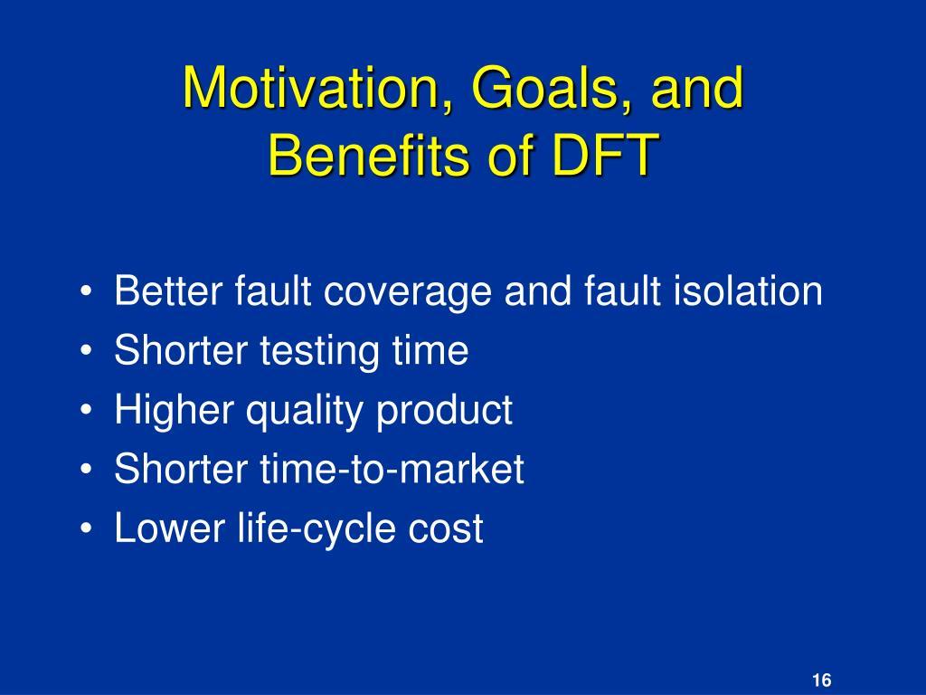 Motivation, Goals, and Benefits of DFT