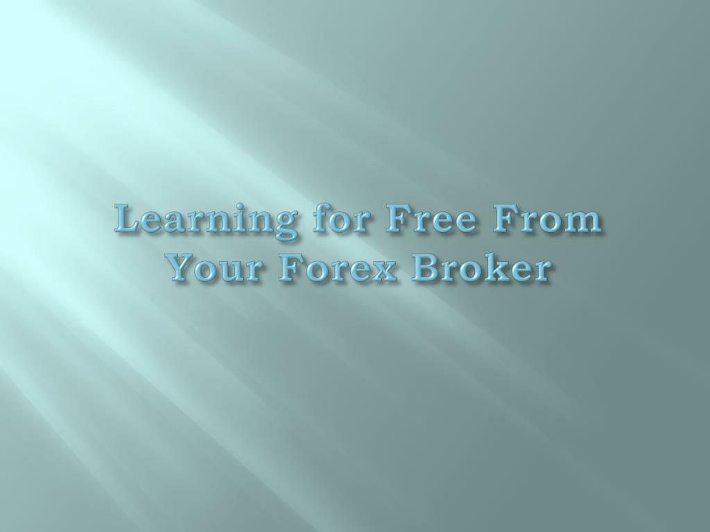 learning for free from your forex broker l.