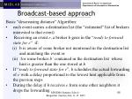 broadcast based approach66