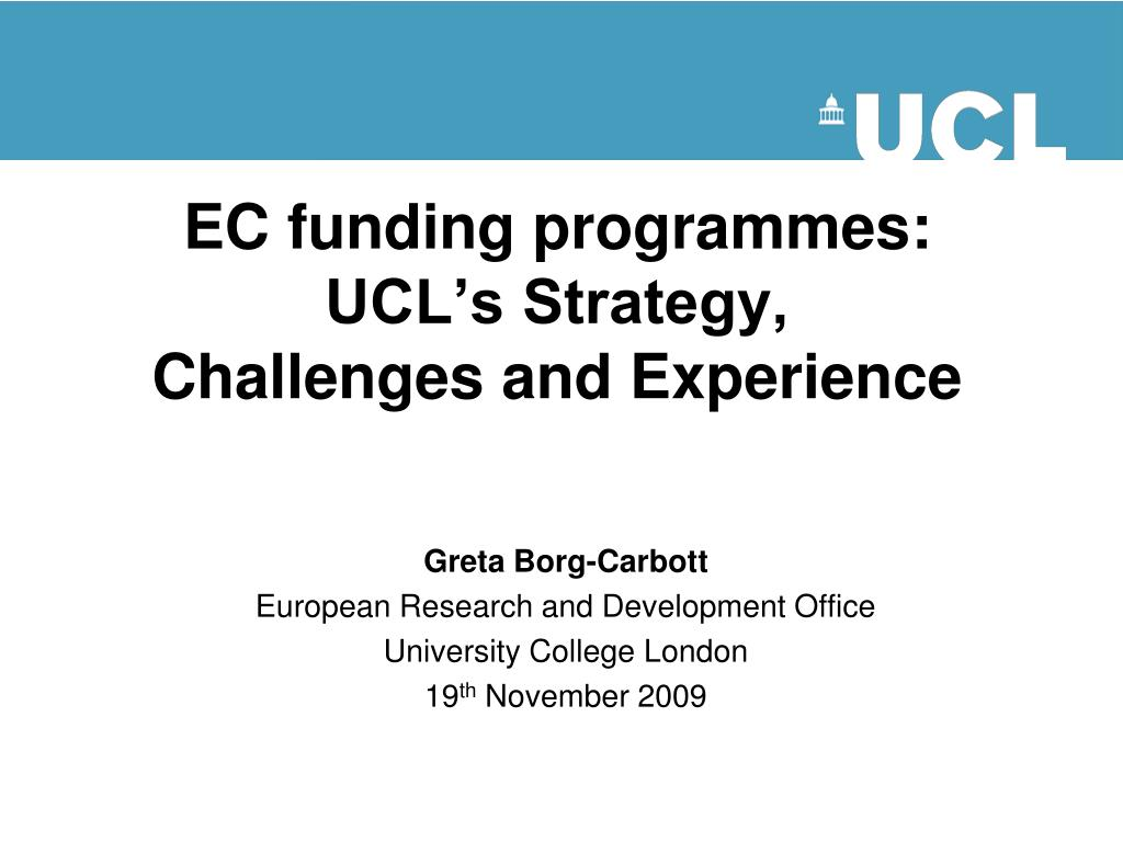ec funding programmes ucl s strategy challenges and experience l.