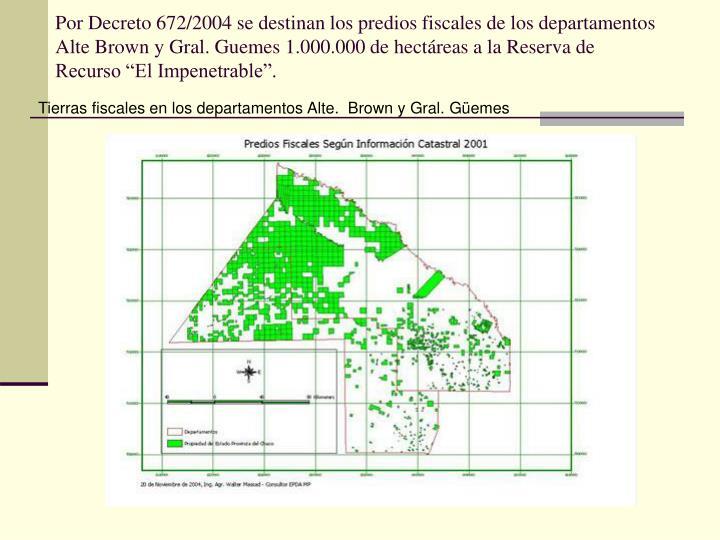 """Por Decreto 672/2004 se destinan los predios fiscales de los departamentos Alte Brown y Gral. Guemes 1.000.000 de hectáreas a la Reserva de Recurso """"El Impenetrable""""."""