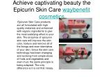 achieve captivating beauty the epicurin skin care waybenefit cosmetics
