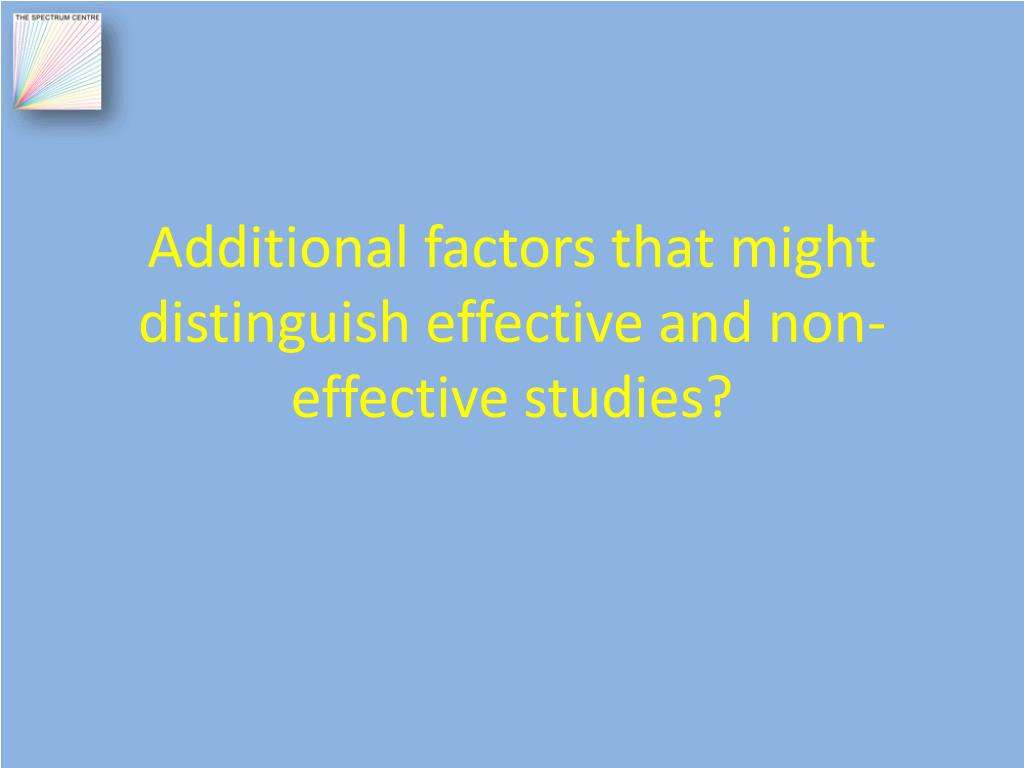 Additional factors that might distinguish effective and non-effective studies?