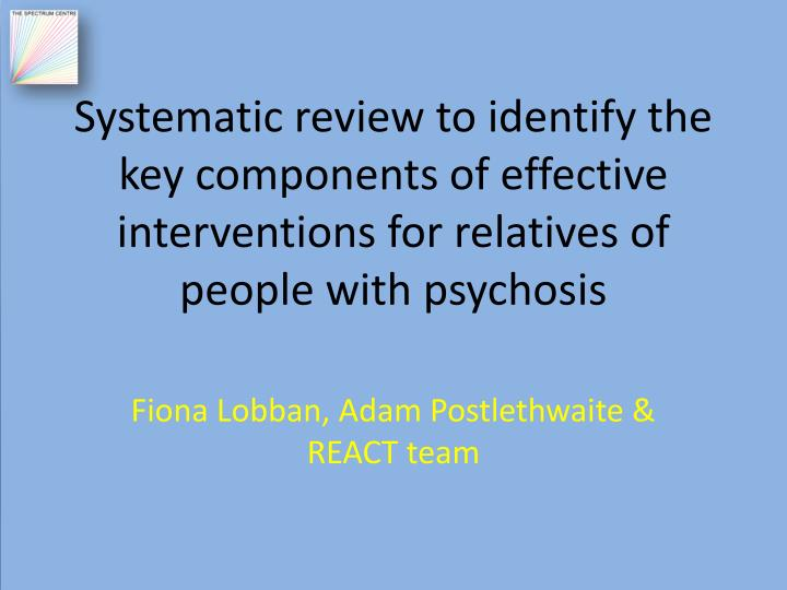 Systematic review to identify the key components of effective interventions for relatives of people ...