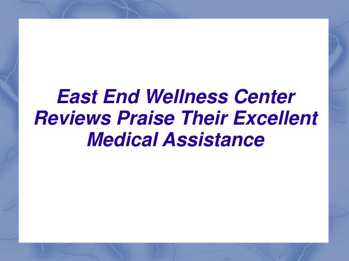 east end wellness center reviews praise their excellent medical assistance n.
