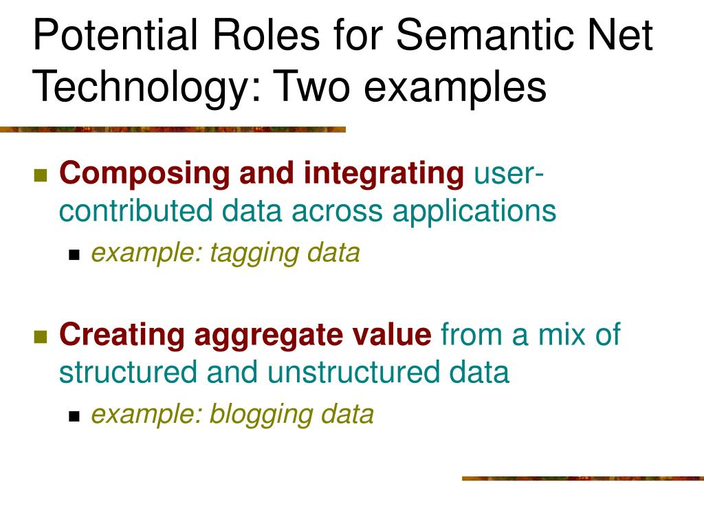 Potential Roles for Semantic Net Technology: Two examples