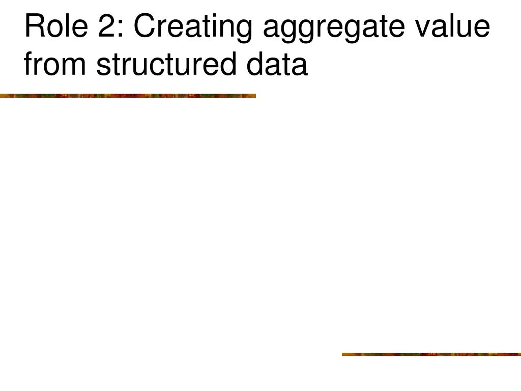 Role 2: Creating aggregate value from structured data