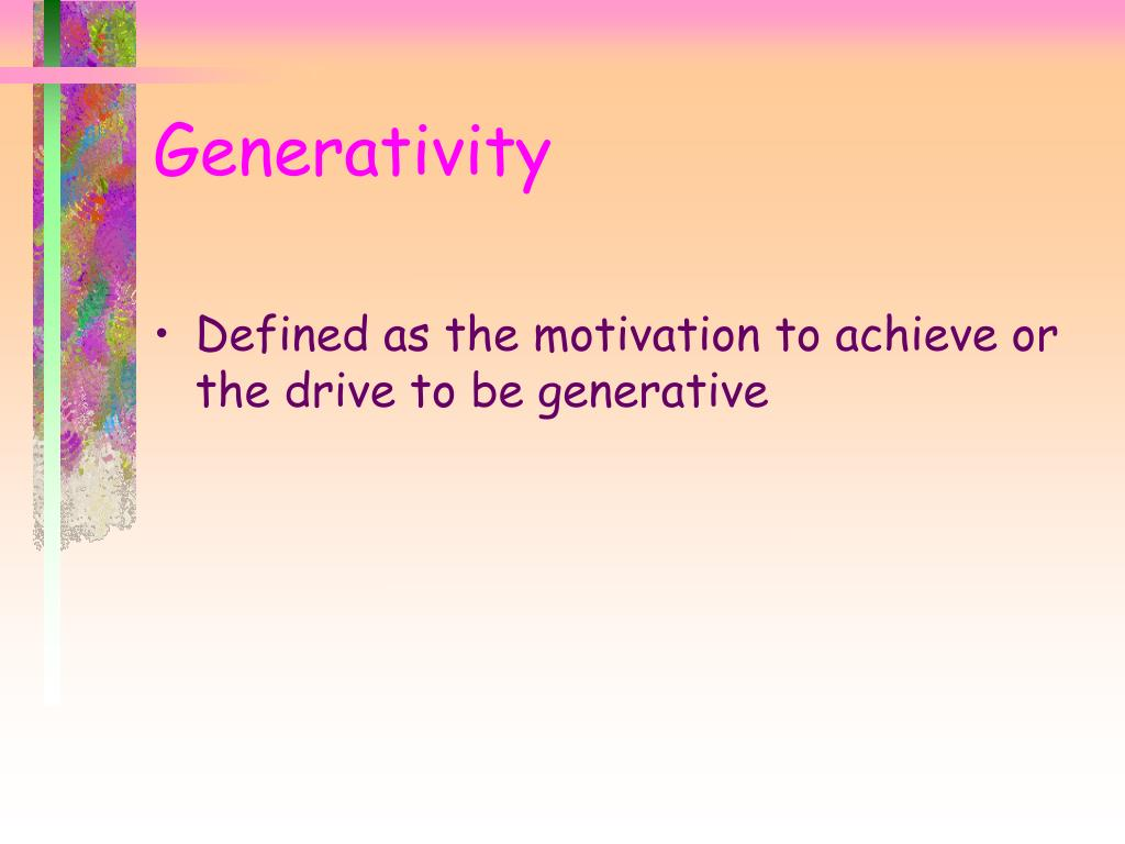 Defined as the motivation to achieve or the drive to be generative