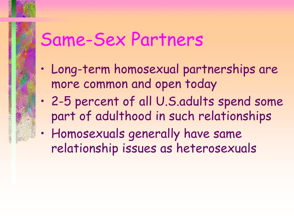 Long-term homosexual partnerships are more common and open today