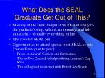 what does the seal graduate get out of this