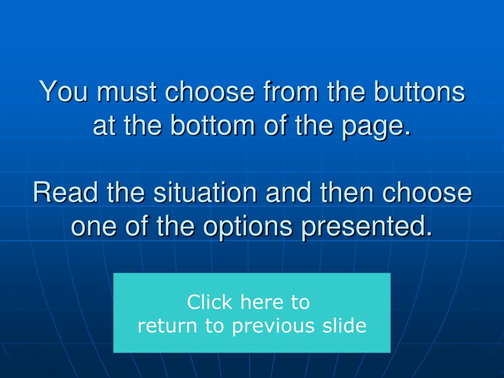 You must choose from the buttons at the bottom of the page.