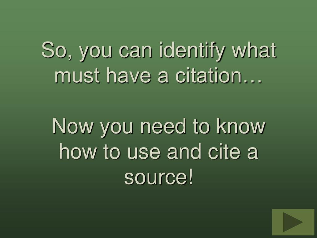 So, you can identify what must have a citation…