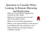 questions to consider when looking at remote mirroring and replication