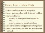 huaca loro labor costs