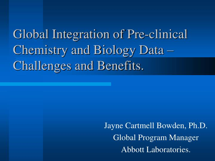 Global integration of pre clinical chemistry and biology data challenges and benefits
